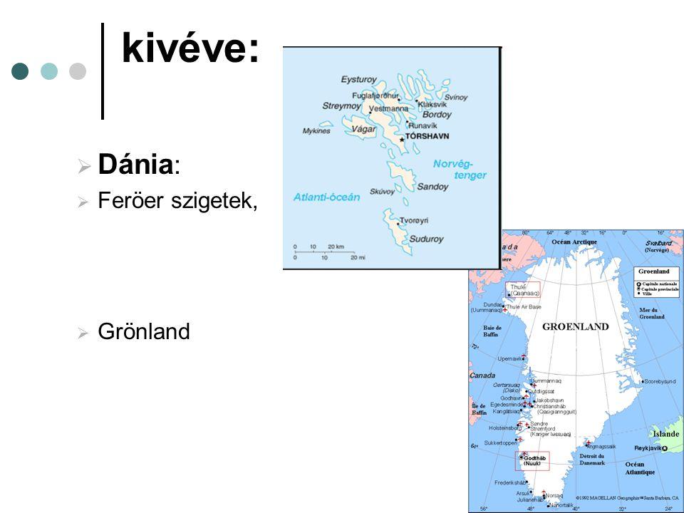 kivéve:  Dánia :  Feröer szigetek,  Grönland