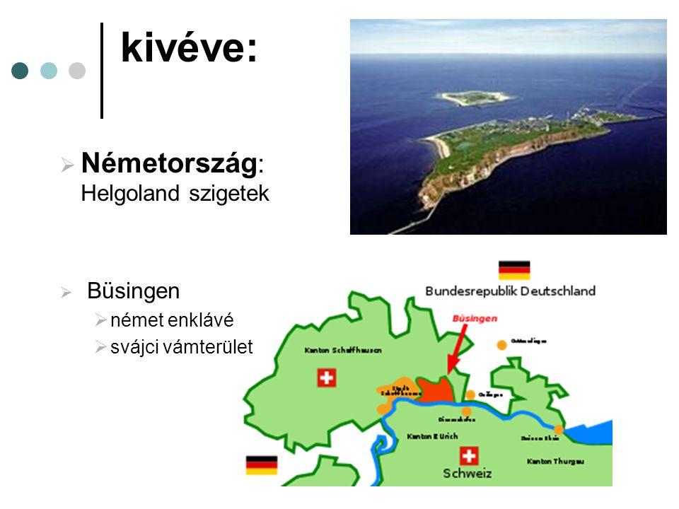 kivéve:  Németország : Helgoland szigetek  Büsingen  német enklávé  svájci vámterület