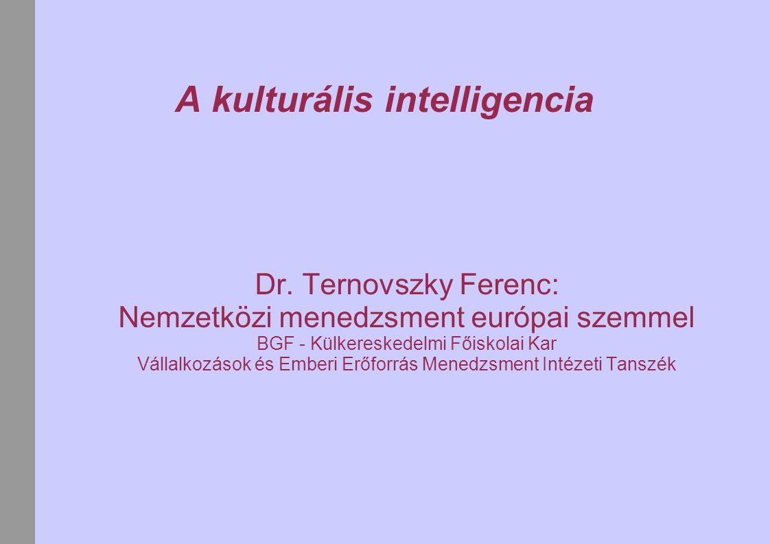 A kulturális intelligencia Dr. Ternovszky Ferenc: Nemzetközi menedzsment európai szemmel BGF - Külkereskedelmi Főiskolai Kar Vállalkozások és Emberi E