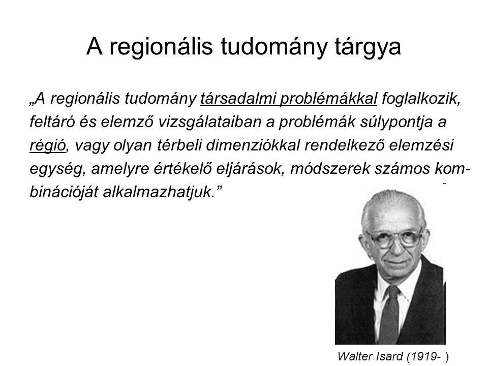 """A regionális tudomány tárgya """"A regionális tudomány társadalmi problémákkal foglalkozik, feltáró és elemző vizsgálataiban a problémák súlypontja a régió, vagy olyan térbeli dimenziókkal rendelkező elemzési egység, amelyre értékelő eljárások, módszerek számos kom- binációját alkalmazhatjuk. Walter Isard (1919- )"""