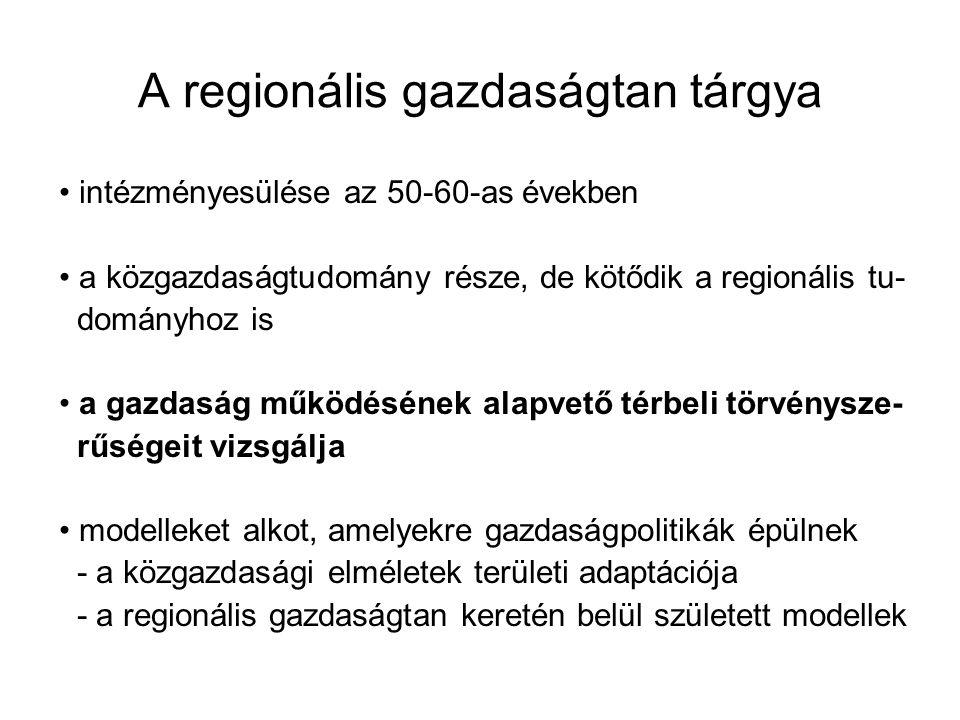A regionális gazdaságtan tárgya intézményesülése az 50-60-as években a közgazdaságtudomány része, de kötődik a regionális tu- dományhoz is a gazdaság működésének alapvető térbeli törvénysze- rűségeit vizsgálja modelleket alkot, amelyekre gazdaságpolitikák épülnek - a közgazdasági elméletek területi adaptációja - a regionális gazdaságtan keretén belül született modellek