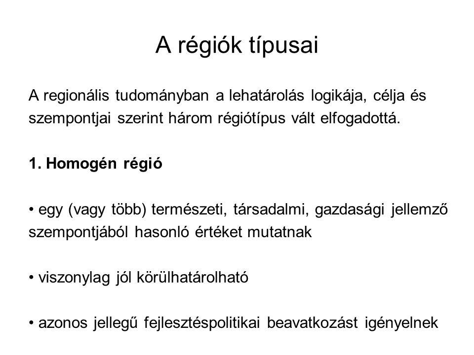 A régiók típusai A regionális tudományban a lehatárolás logikája, célja és szempontjai szerint három régiótípus vált elfogadottá.