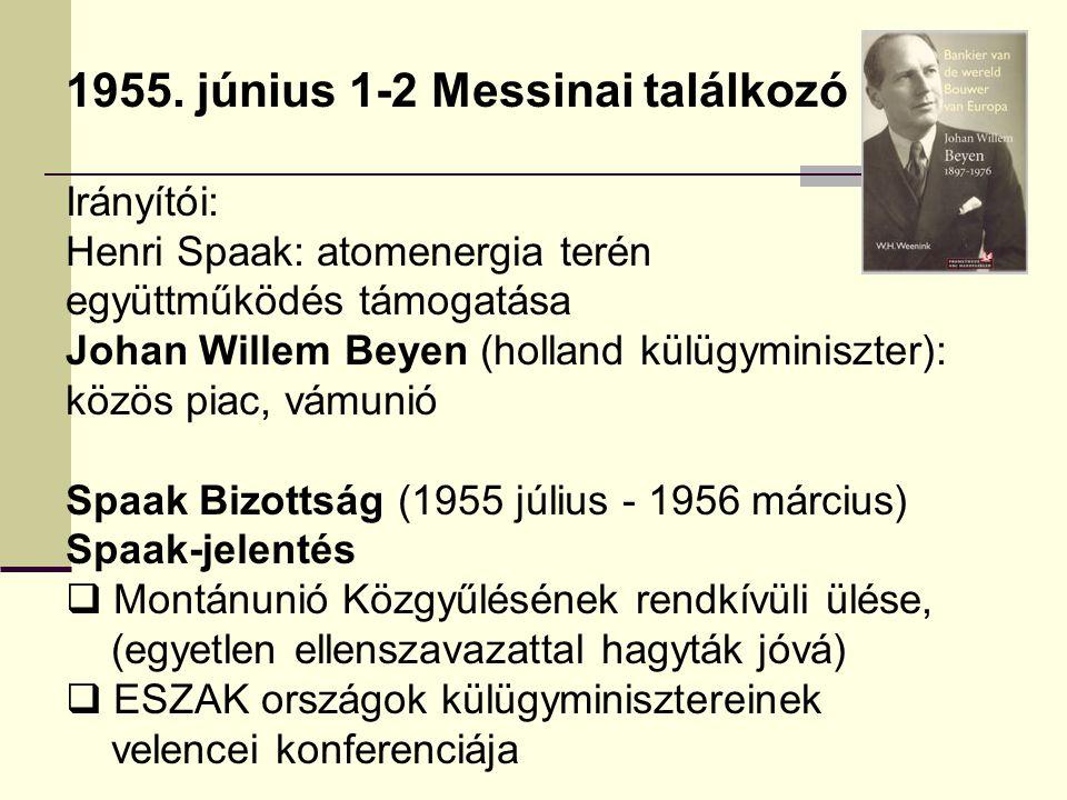 1955. június 1-2 Messinai találkozó Irányítói: Henri Spaak: atomenergia terén együttműködés támogatása Johan Willem Beyen (holland külügyminiszter): k