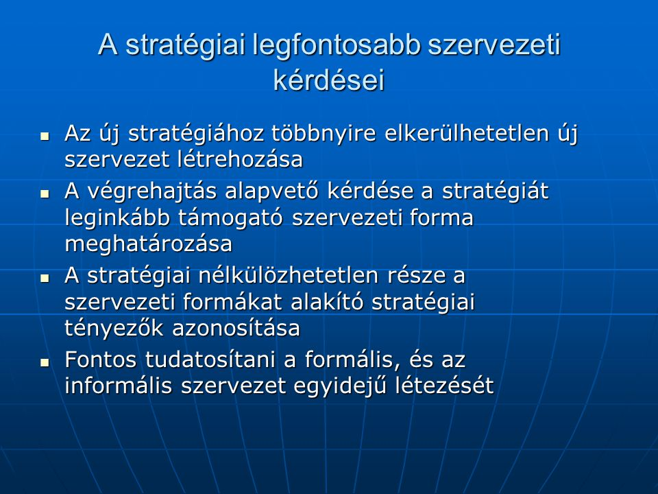 A stratégiai legfontosabb szervezeti kérdései Az új stratégiához többnyire elkerülhetetlen új szervezet létrehozása Az új stratégiához többnyire elker