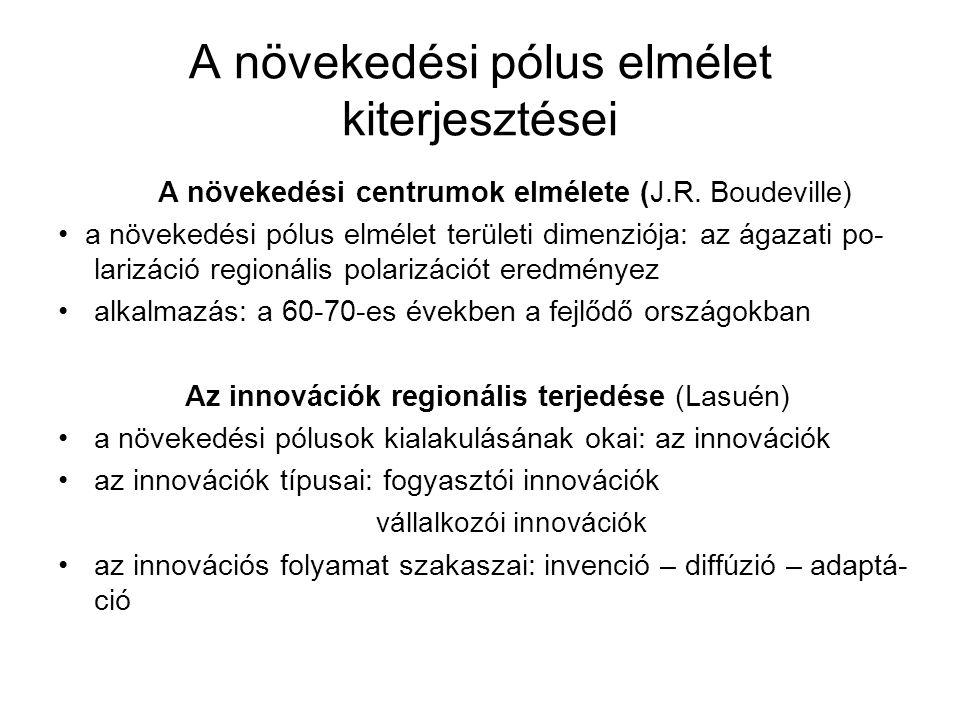 A növekedési pólus elmélet kiterjesztései A növekedési centrumok elmélete (J.R. Boudeville) a növekedési pólus elmélet területi dimenziója: az ágazati