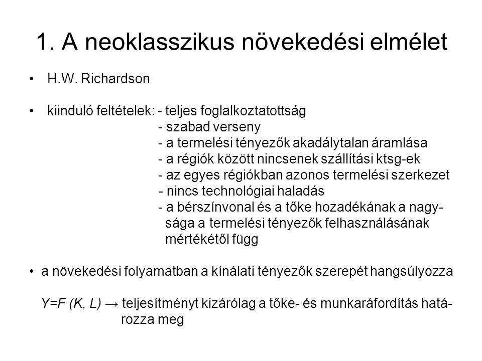 1. A neoklasszikus növekedési elmélet H.W. Richardson kiinduló feltételek: - teljes foglalkoztatottság - szabad verseny - a termelési tényezők akadály