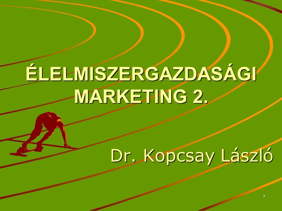 1 ÉLELMISZERGAZDASÁGI MARKETING 2. Dr. Kopcsay László