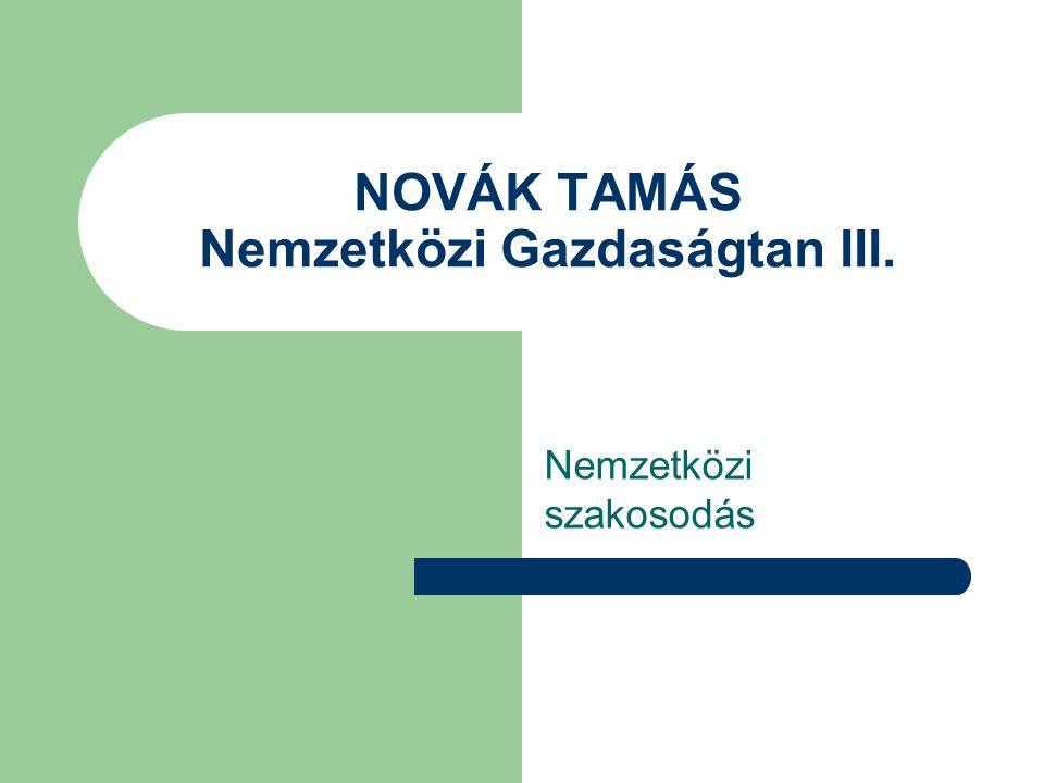 NOVÁK TAMÁS Nemzetközi Gazdaságtan III. Nemzetközi szakosodás