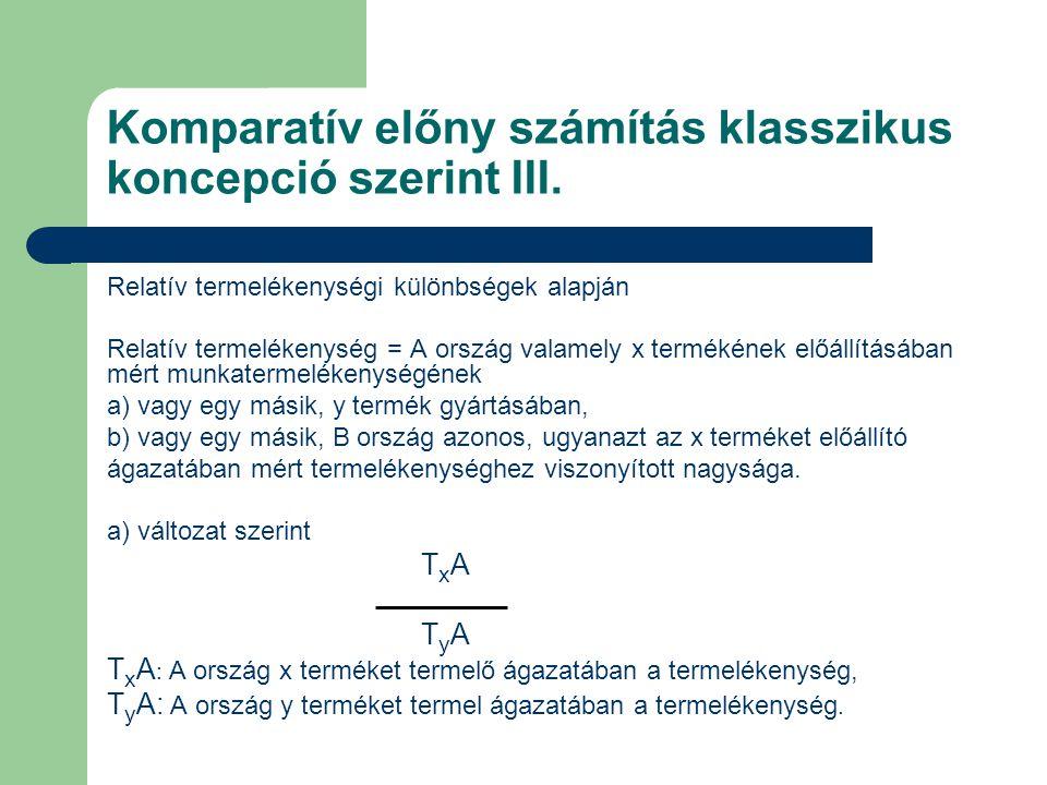 Komparatív előny számítás klasszikus koncepció szerint III. Relatív termelékenységi különbségek alapján Relatív termelékenység = A ország valamely x t