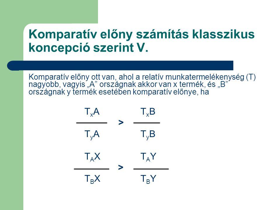 """Komparatív előny számítás klasszikus koncepció szerint V. Komparatív előny ott van, ahol a relatív munkatermelékenység (T) nagyobb, vagyis """"A"""" országn"""