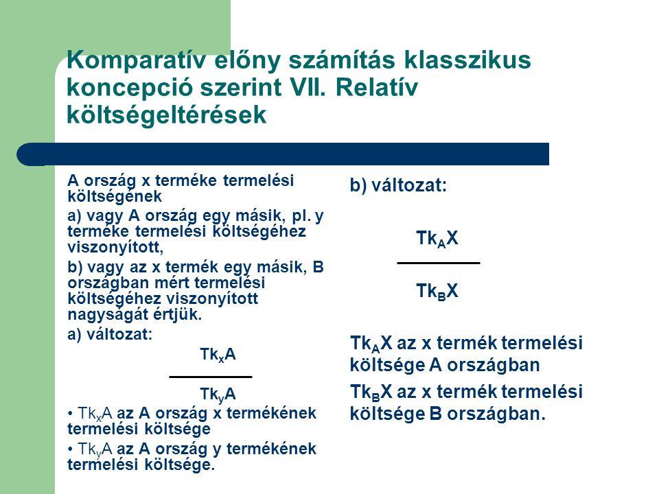 Komparatív előny számítás klasszikus koncepció szerint VII. Relatív költségeltérések A ország x terméke termelési költségének a) vagy A ország egy más