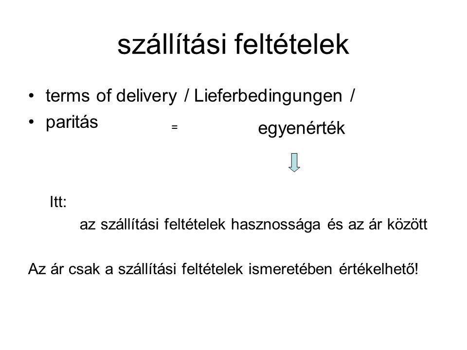 szállítási feltételek terms of delivery / Lieferbedingungen / paritás Itt: az szállítási feltételek hasznossága és az ár között Az ár csak a szállítási feltételek ismeretében értékelhető.