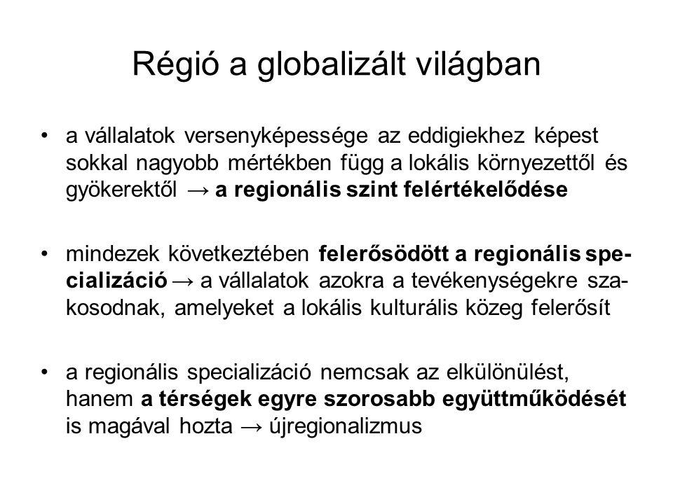 A regionális szerveződés értelmezései A régiók számos megközelítés alapján kialakíthatók: a régió mint térbeli társadalmi szerkezet (szimbolikus- intézményi-gazdasági tér) a régió mint időbeli szerveződés - mint történelmi fejlődési modell - mint a mai világgazdaság növekedési klaszterei a régió mint a világgazdaság vertikális szerveződési formája (centrum-periféria-félperiféria)