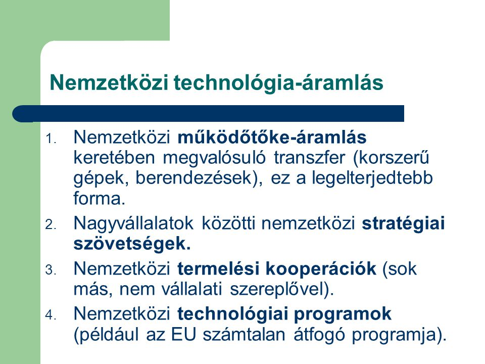 1. Nemzetközi működőtőke-áramlás keretében megvalósuló transzfer (korszerű gépek, berendezések), ez a legelterjedtebb forma. 2. Nagyvállalatok közötti