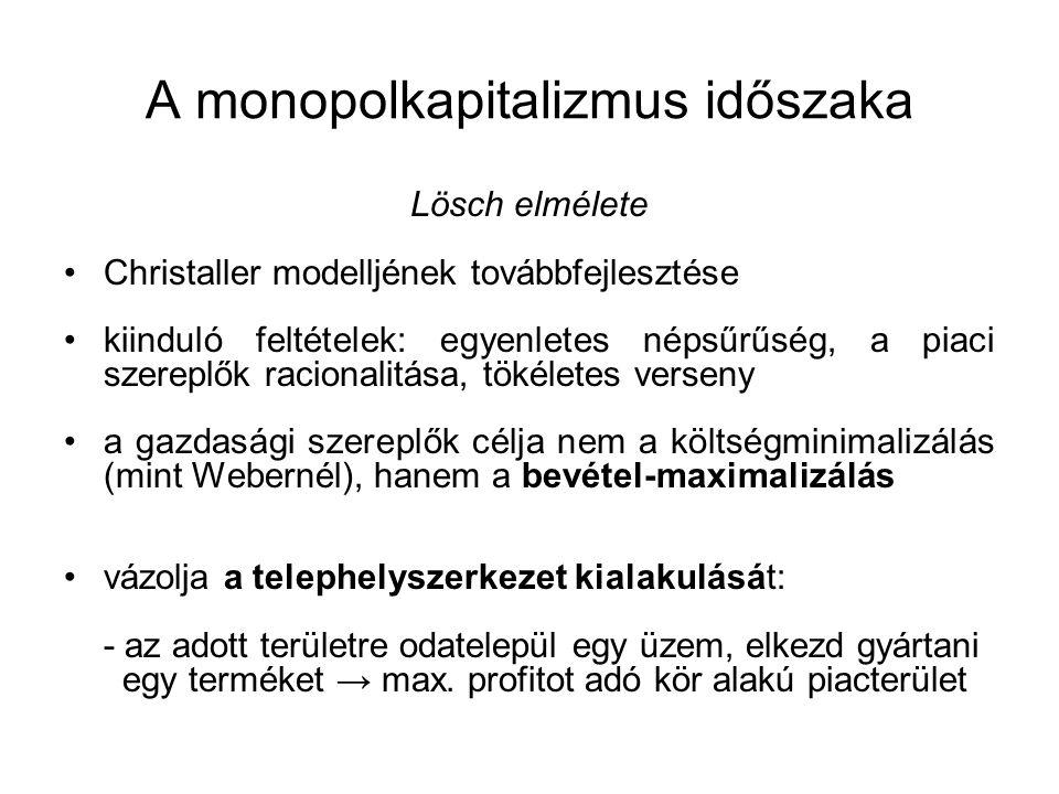 A monopolkapitalizmus időszaka Lösch elmélete Christaller modelljének továbbfejlesztése kiinduló feltételek: egyenletes népsűrűség, a piaci szereplők