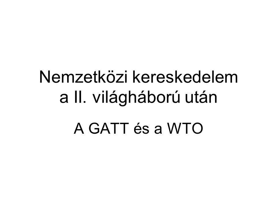 Nemzetközi kereskedelem a II. világháború után A GATT és a WTO