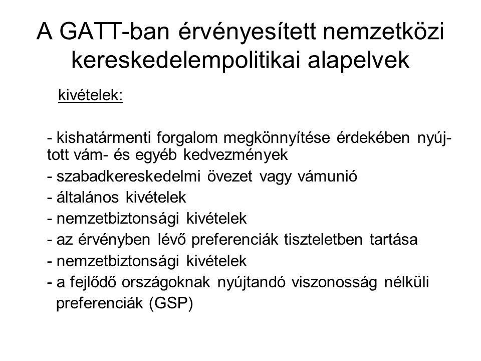 A GATT-ban érvényesített nemzetközi kereskedelempolitikai alapelvek kivételek: - kishatármenti forgalom megkönnyítése érdekében nyúj- tott vám- és egy