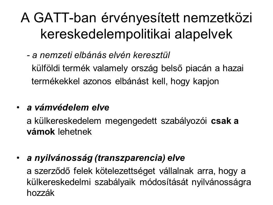 A GATT-ban érvényesített nemzetközi kereskedelempolitikai alapelvek - a nemzeti elbánás elvén keresztül külföldi termék valamely ország belső piacán a