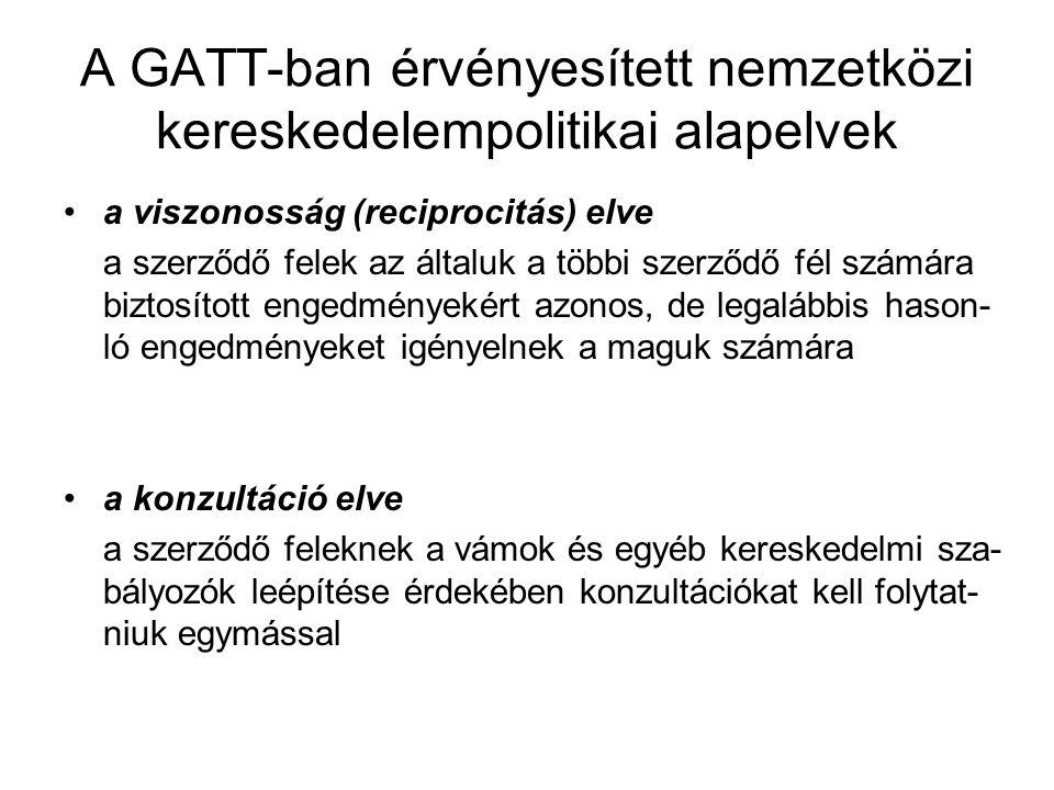 A GATT-ban érvényesített nemzetközi kereskedelempolitikai alapelvek a viszonosság (reciprocitás) elve a szerződő felek az általuk a többi szerződő fél