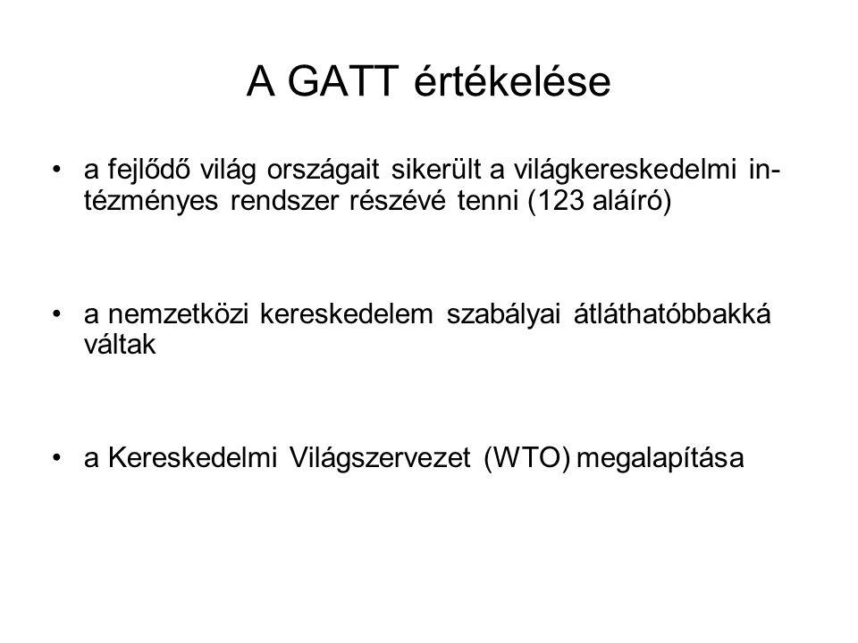A GATT értékelése a fejlődő világ országait sikerült a világkereskedelmi in- tézményes rendszer részévé tenni (123 aláíró) a nemzetközi kereskedelem s