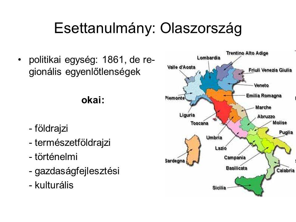 Esettanulmány: Olaszország politikai egység: 1861, de re- gionális egyenlőtlenségek okai: - földrajzi - természetföldrajzi - történelmi - gazdaságfejl