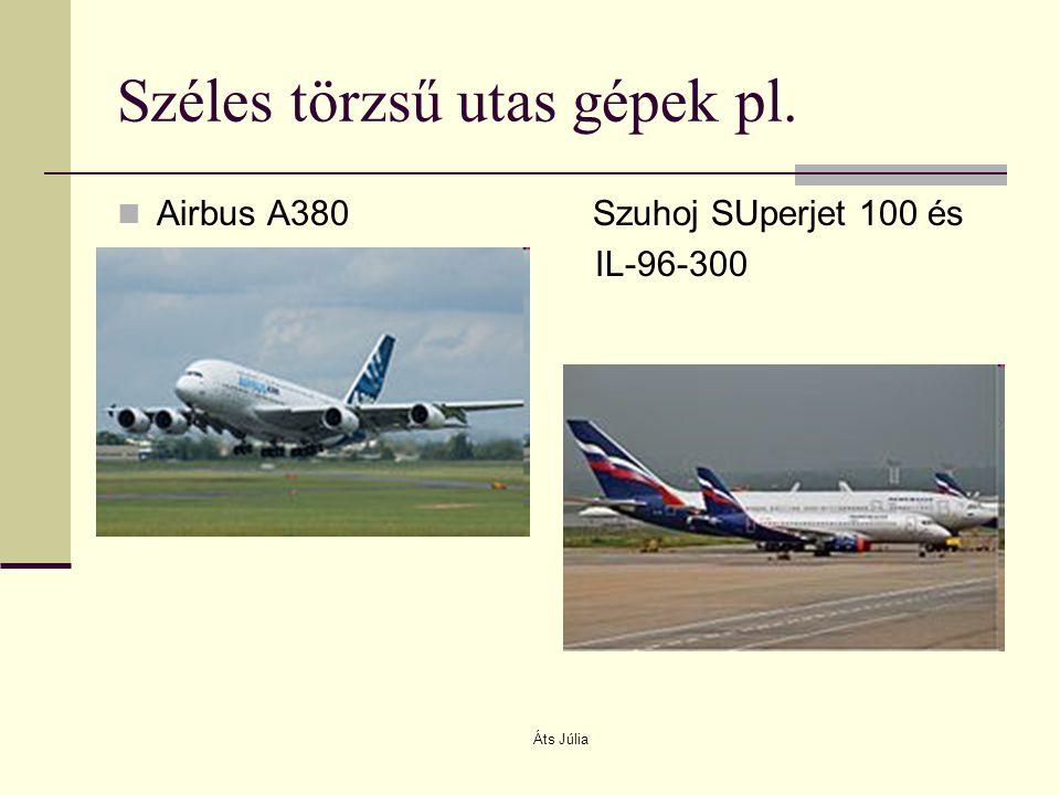 Áts Júlia Széles törzsű utas gépek pl. Airbus A380 Szuhoj SUperjet 100 és IL-96-300