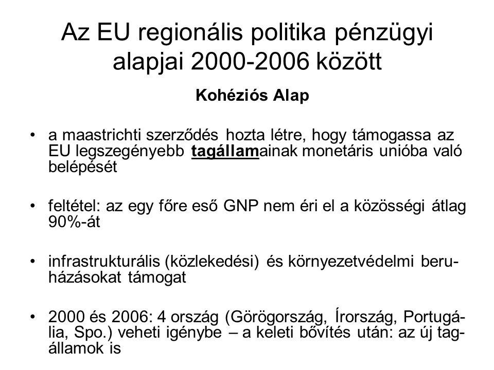 Az EU regionális politika pénzügyi alapjai 2000-2006 között Kohéziós Alap a maastrichti szerződés hozta létre, hogy támogassa az EU legszegényebb tagá