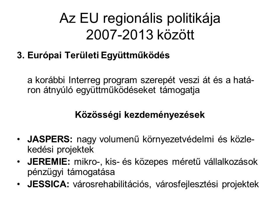 Az EU regionális politikája 2007-2013 között 3. Európai Területi Együttműködés a korábbi Interreg program szerepét veszi át és a hatá- ron átnyúló egy