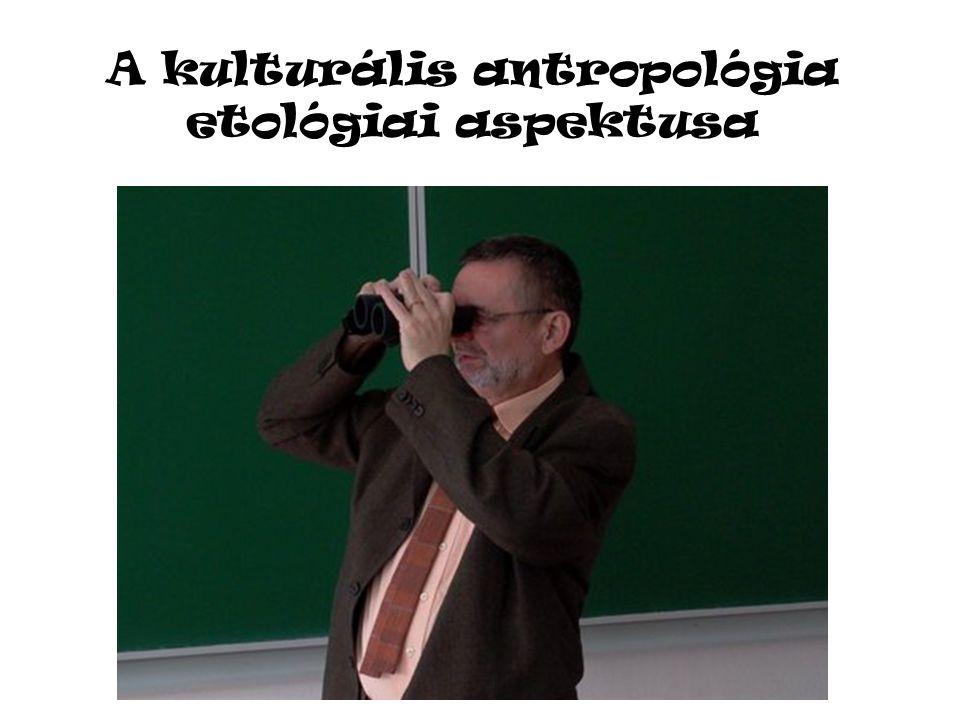A kulturális antropológia etológiai aspektusa