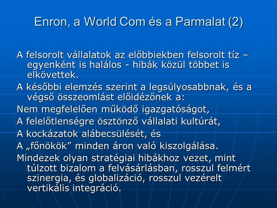 Enron, a World Com és a Parmalat (2) A felsorolt vállalatok az előbbiekben felsorolt tíz – egyenként is halálos - hibák közül többet is elkövettek.