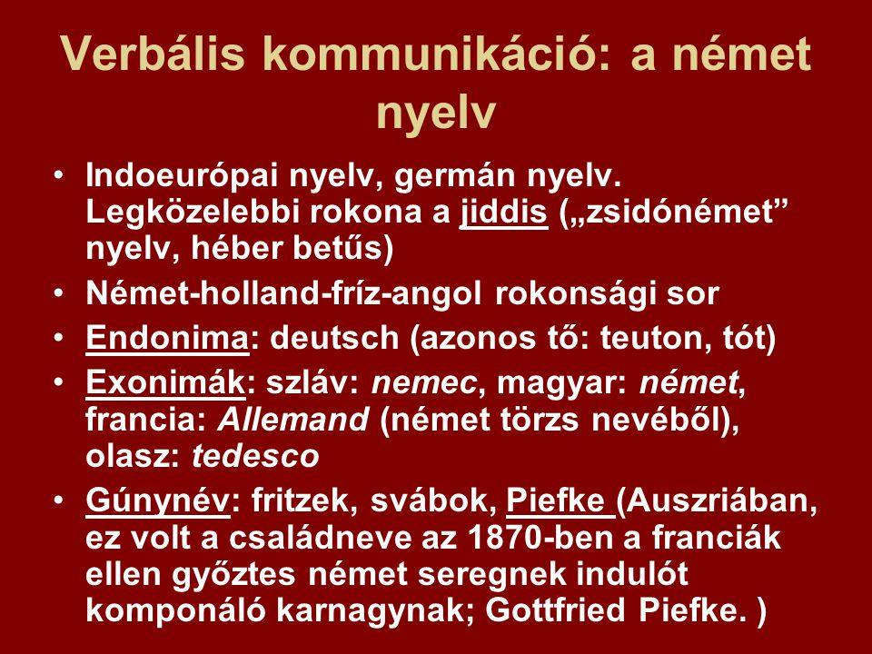 """Verbális kommunikáció: a német nyelv Indoeurópai nyelv, germán nyelv. Legközelebbi rokona a jiddis (""""zsidónémet"""" nyelv, héber betűs) Német-holland-frí"""