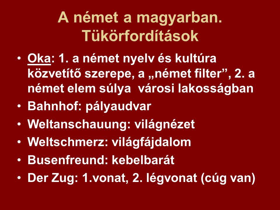 """A német a magyarban. Tükörfordítások Oka: 1. a német nyelv és kultúra közvetítő szerepe, a """"német filter"""", 2. a német elem súlya városi lakosságban Ba"""