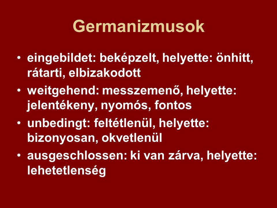 Germanizmusok eingebildet: beképzelt, helyette: önhitt, rátarti, elbizakodott weitgehend: messzemenő, helyette: jelentékeny, nyomós, fontos unbedingt: