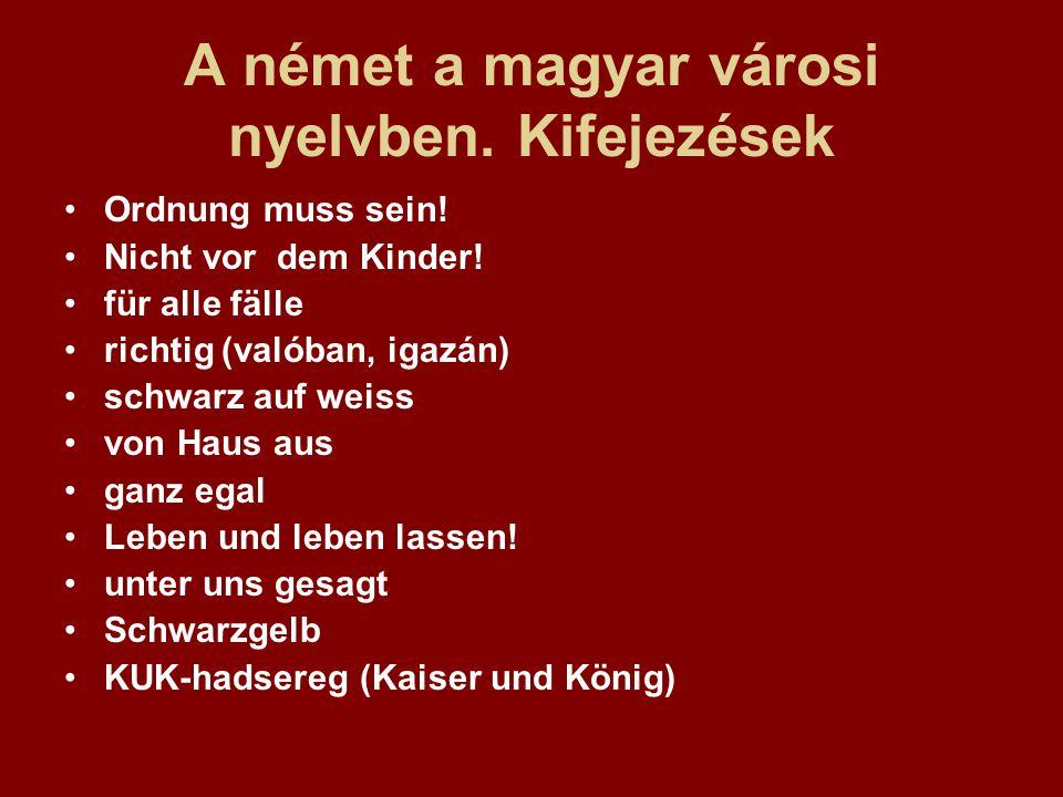 A német a magyar városi nyelvben. Kifejezések Ordnung muss sein! Nicht vor dem Kinder! für alle fälle richtig (valóban, igazán) schwarz auf weiss von