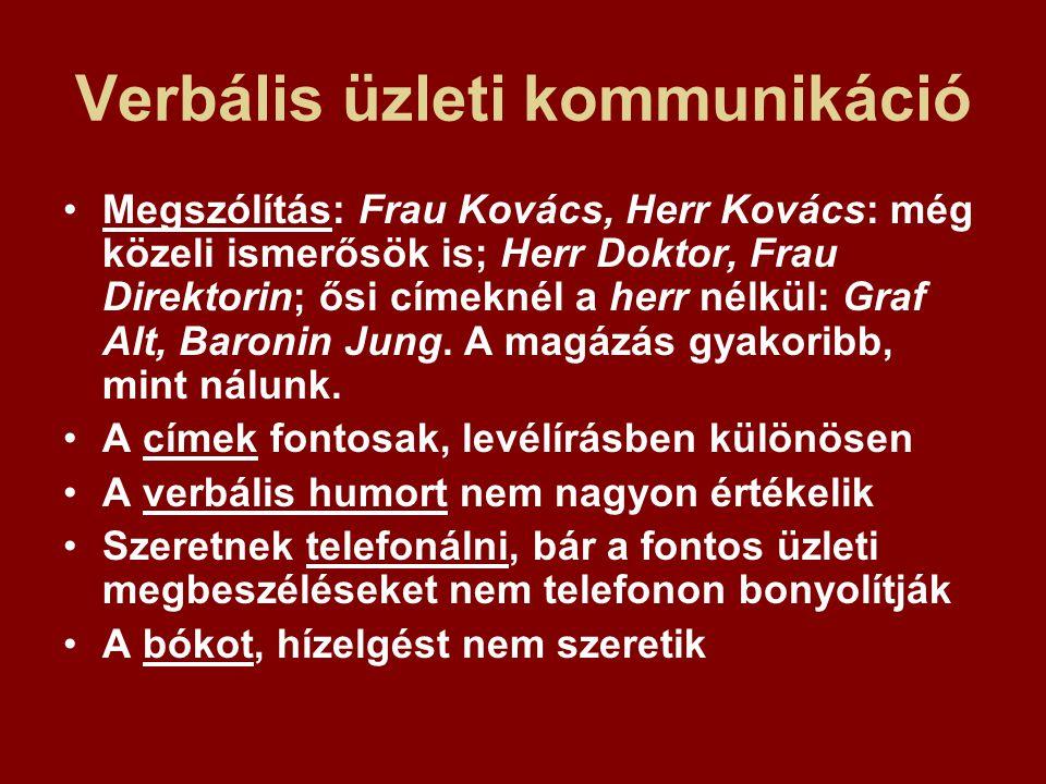 Verbális üzleti kommunikáció Megszólítás: Frau Kovács, Herr Kovács: még közeli ismerősök is; Herr Doktor, Frau Direktorin; ősi címeknél a herr nélkül: