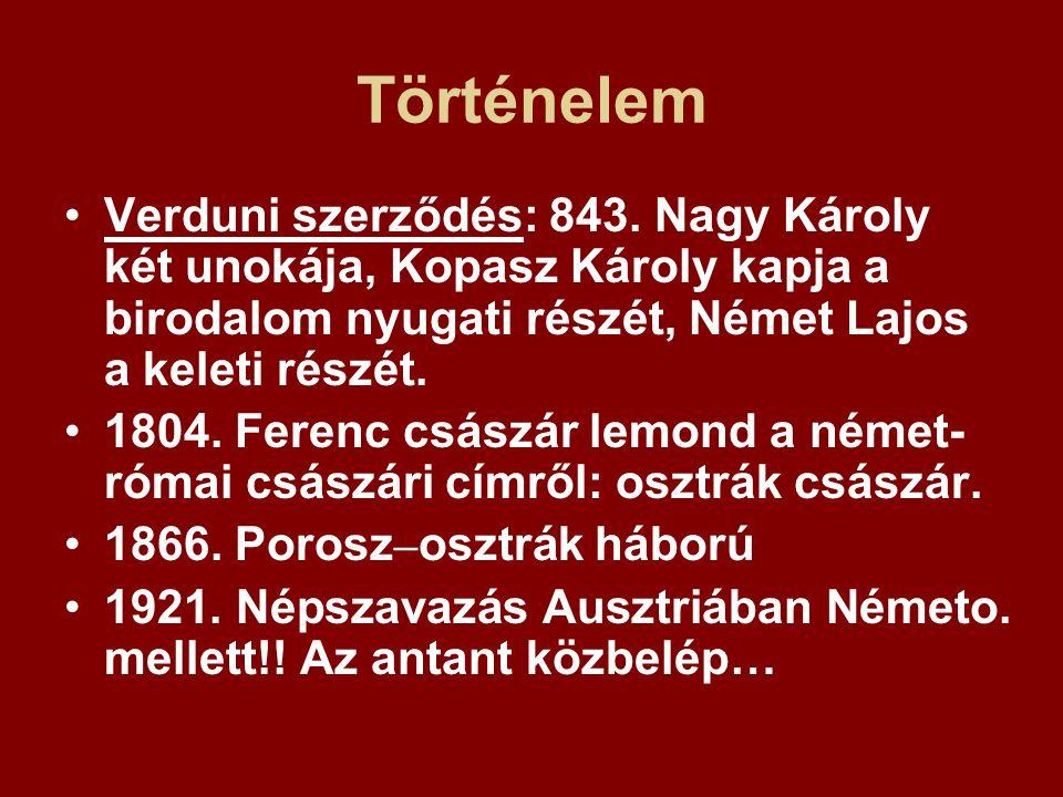 Történelem Verduni szerződés: 843. Nagy Károly két unokája, Kopasz Károly kapja a birodalom nyugati részét, Német Lajos a keleti részét. 1804. Ferenc