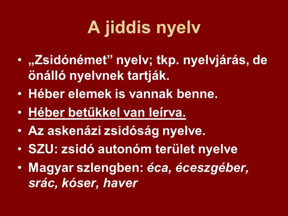 """A jiddis nyelv """"Zsidónémet"""" nyelv; tkp. nyelvjárás, de önálló nyelvnek tartják. Héber elemek is vannak benne. Héber betűkkel van leírva. Az askenázi z"""