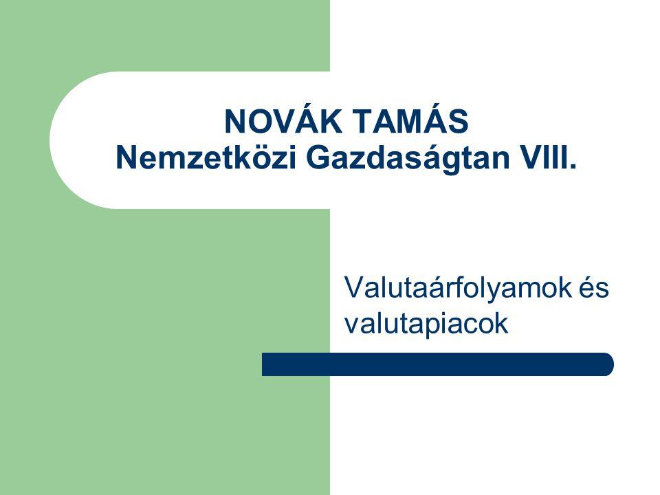 NOVÁK TAMÁS Nemzetközi Gazdaságtan VIII. Valutaárfolyamok és valutapiacok