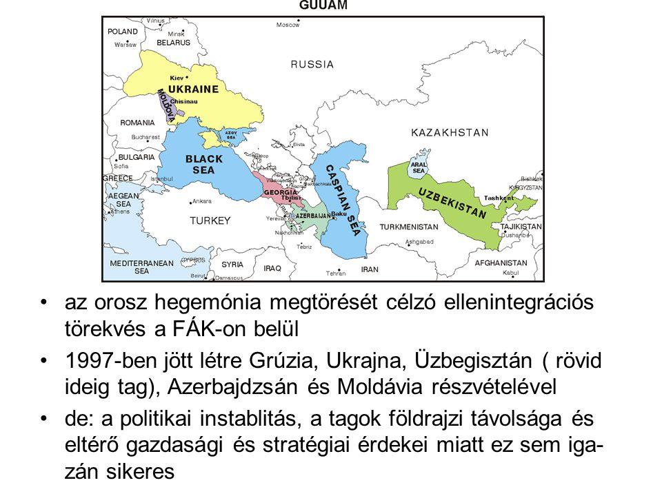 az orosz hegemónia megtörését célzó ellenintegrációs törekvés a FÁK-on belül 1997-ben jött létre Grúzia, Ukrajna, Üzbegisztán ( rövid ideig tag), Azerbajdzsán és Moldávia részvételével de: a politikai instablitás, a tagok földrajzi távolsága és eltérő gazdasági és stratégiai érdekei miatt ez sem iga- zán sikeres