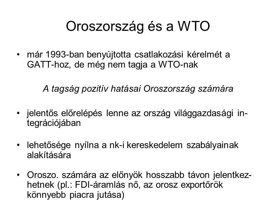 Oroszország és a WTO már 1993-ban benyújtotta csatlakozási kérelmét a GATT-hoz, de még nem tagja a WTO-nak A tagság pozitív hatásai Oroszország számára jelentős előrelépés lenne az ország világgazdasági in- tegrációjában lehetősége nyílna a nk-i kereskedelem szabályainak alakítására Oroszo.