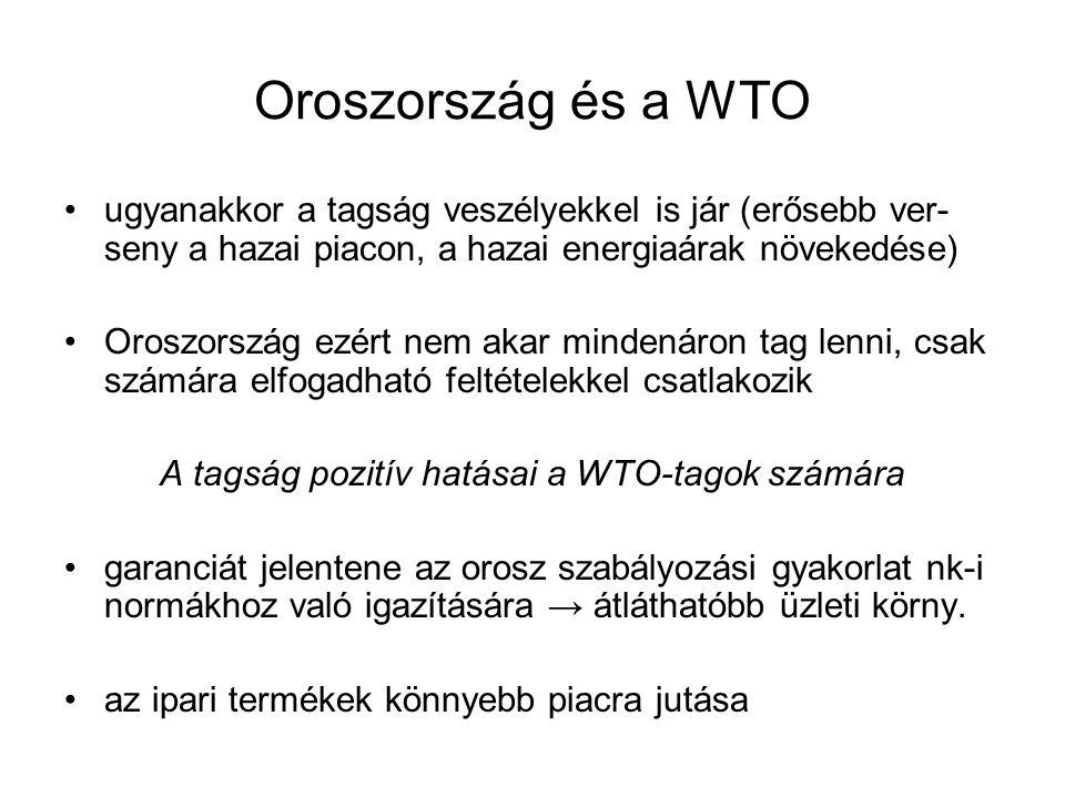 Oroszország és a WTO ugyanakkor a tagság veszélyekkel is jár (erősebb ver- seny a hazai piacon, a hazai energiaárak növekedése) Oroszország ezért nem akar mindenáron tag lenni, csak számára elfogadható feltételekkel csatlakozik A tagság pozitív hatásai a WTO-tagok számára garanciát jelentene az orosz szabályozási gyakorlat nk-i normákhoz való igazítására → átláthatóbb üzleti körny.