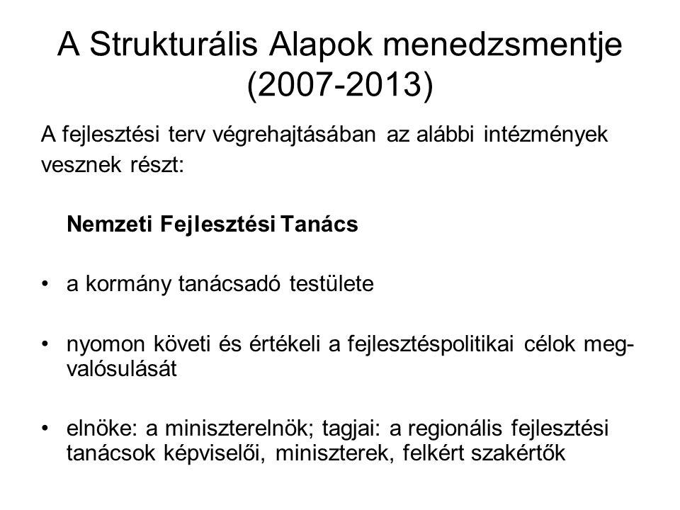 A Strukturális Alapok menedzsmentje (2007-2013) A fejlesztési terv végrehajtásában az alábbi intézmények vesznek részt: Nemzeti Fejlesztési Tanács a k