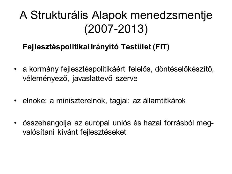 A Strukturális Alapok menedzsmentje (2007-2013) Fejlesztéspolitikai Irányító Testület (FIT) a kormány fejlesztéspolitikáért felelős, döntéselőkészítő,