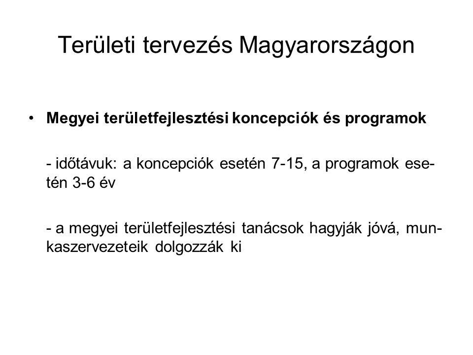 Területi tervezés Magyarországon Megyei területfejlesztési koncepciók és programok - időtávuk: a koncepciók esetén 7-15, a programok ese- tén 3-6 év -