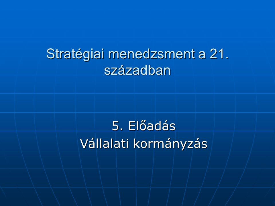 A vállalatirányítás tartalma A vállalat alapvető céljainak és küldetésének meghatározása A vállalat alapvető céljainak és küldetésének meghatározása A vállalat törekvéseit befolyásoló érdekcsoportok figyelemmel kísérése A vállalat törekvéseit befolyásoló érdekcsoportok figyelemmel kísérése A vállalat hosszú távú fejlődését meghatározó tényezők elemzése A vállalat hosszú távú fejlődését meghatározó tényezők elemzése A tulajdonosok és a felső vezetés kapcsolatának szabályozása A tulajdonosok és a felső vezetés kapcsolatának szabályozása A tulajdonosi ellenőrzés mechanizmusának megteremtése A tulajdonosi ellenőrzés mechanizmusának megteremtése A felső vezetés kiválasztása, motivációjának megteremtése A felső vezetés kiválasztása, motivációjának megteremtése A vállalatirányítás komplex rendszerének kialakítása A vállalatirányítás komplex rendszerének kialakítása A stratégiai kommunikáció A stratégiai kommunikáció A stratégiai változások végrehajtás A stratégiai változások végrehajtás