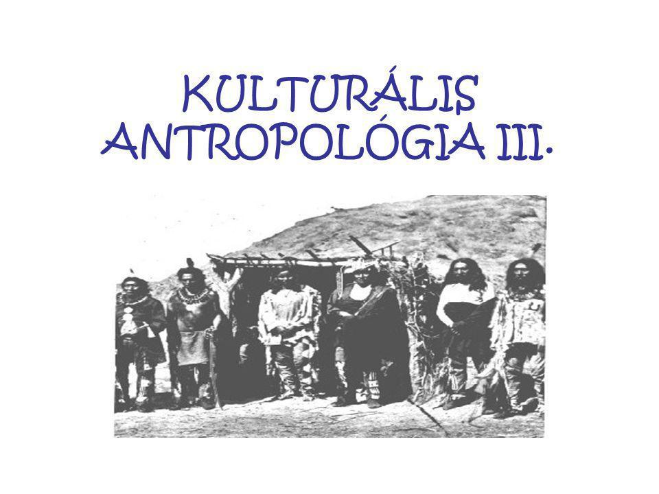 KULTURÁLIS ANTROPOLÓGIA III.