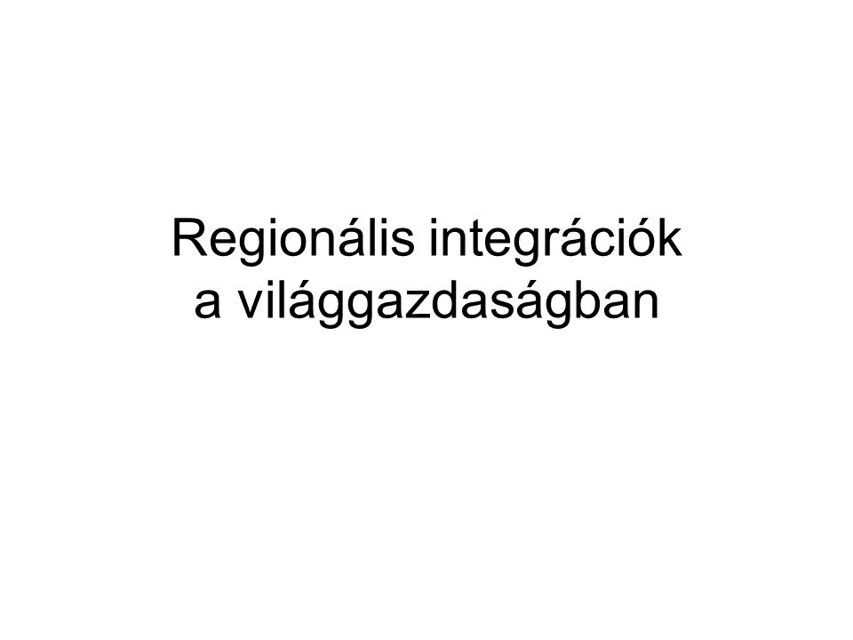Regionális integrációk a világgazdaságban