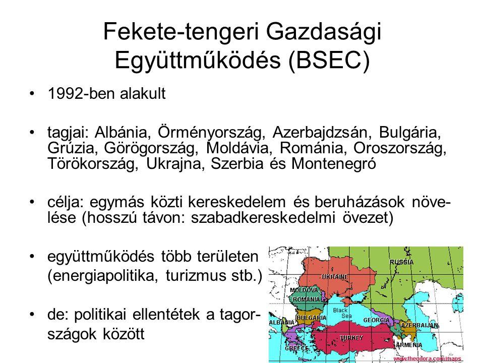 Fekete-tengeri Gazdasági Együttműködés (BSEC) 1992-ben alakult tagjai: Albánia, Örményország, Azerbajdzsán, Bulgária, Grúzia, Görögország, Moldávia, R