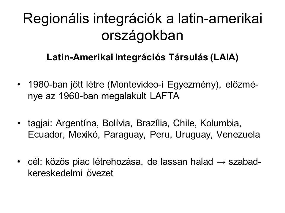 Regionális integrációk a latin-amerikai országokban Latin-Amerikai Integrációs Társulás (LAIA) 1980-ban jött létre (Montevideo-i Egyezmény), előzmé- n