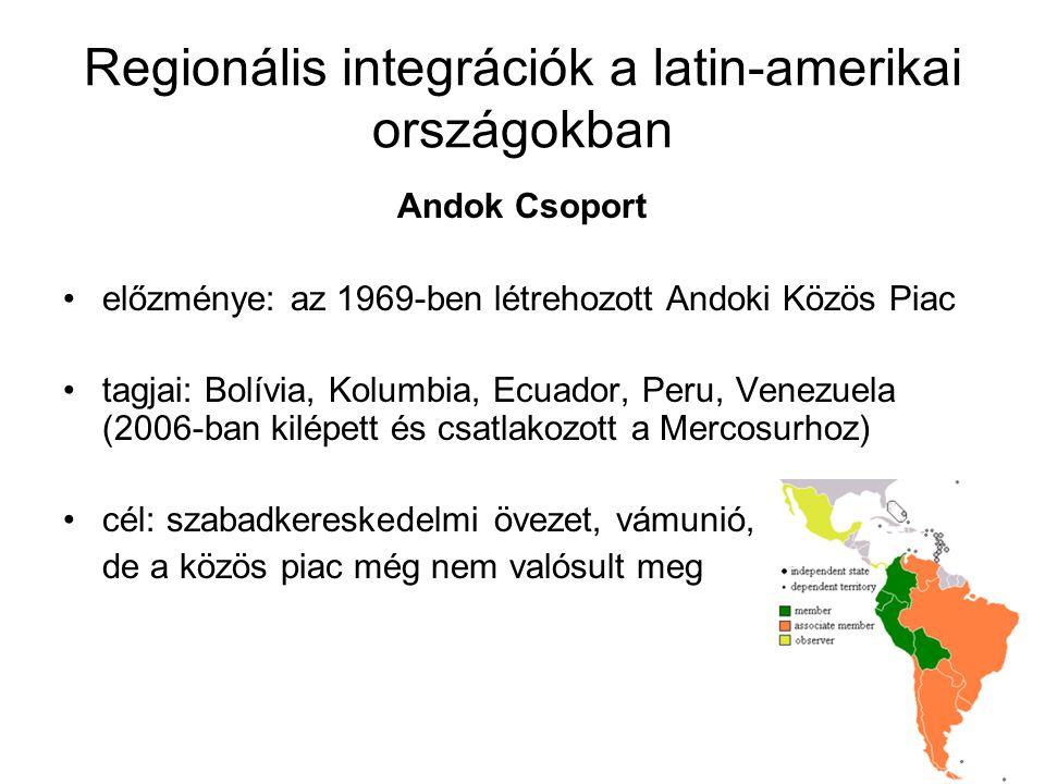 Regionális integrációk a latin-amerikai országokban Andok Csoport előzménye: az 1969-ben létrehozott Andoki Közös Piac tagjai: Bolívia, Kolumbia, Ecua